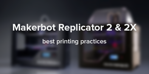 Best Printing Practices on Makerbot Replicator 2 and 2X - 3D